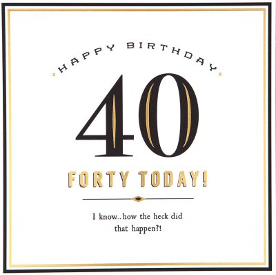 40 How did that Happen Birthday Card