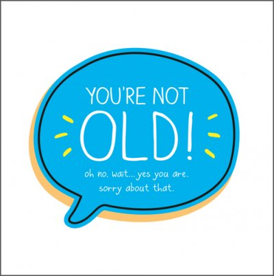 You're Not Old Birthday Card